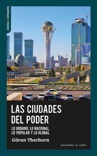 CIUDADES DEL PODER, LAS - LO URBANO, LO NACIONAL, LO POPULAR Y LO GLOBAL