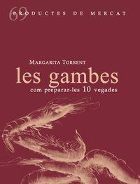 gambes, les - com prepara-les 10 vegades - Margarita Torrent I Quetglas