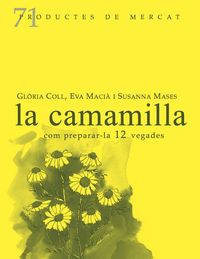 camamilla, la - com preparar-la 12 vegades - Gloria Coll I Jerez / Eva Macia I Fernandez / Susanna Mases I Pallares