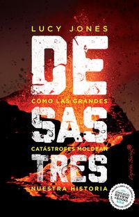 desastres - como las grandes catastrofes moldean nuestra historia - Lucy Jones