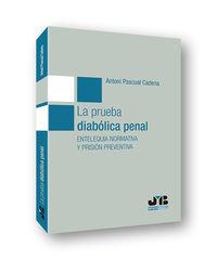 PRUEBA DIABOLICA PENAL, LA - ENTELEQUIA NORMATIVA Y PRISION PREVENTIVA