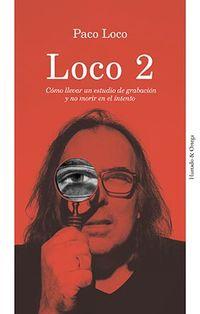 LOCO 2 - COMO LLEVAR UN ESTUDIO DE GRABACION Y NO MORIR EN EL INTENTO