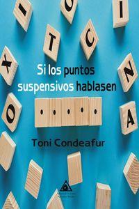 si los puntos suspensivos hablasen - Toni Condeafur