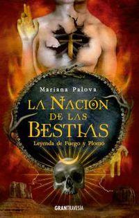LA NACION DE LAS BESTIAS - LEYENDA DE FUEGO Y PLOMO