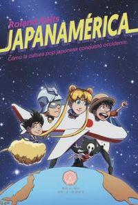 JAPANAMERICA - COMO LA CULTURA POP JAPONESA CONQUISTO OCCIDENTE