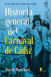 HISTORIA GENERAL DEL CARNAVAL DE CADIZ - DE LAS VIEJAS RICAS HASTA JUAN CARLOS ARAGON