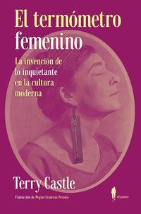 EL TERMOMETRO FEMENINO - LA INVENCION DE LO INQUIETANTE EN LA CULTURA MODERNA