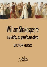 WILLIAM SHAKESPEARE - SU VIDA, SU GENIO, SU OBRA