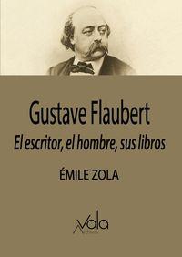 GUSTAVE FLAUBERT - EL ESCRITOR, EL HOMBRE, SUS LIBROS