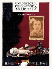 una historia desconocida, marie jelen - Mercedes De Vega