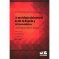LA SOCIOLOGIA DEL CONTROL PENAL EN ESPAÑA Y LATINOAMERICA - HOMENAJE A ROBERTO BERGALLI
