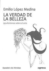LA VERDAD DE LA BELLEZA - 99 AFORISMOS SOBRE EL ARTE