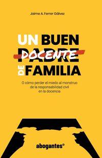 UN BUEN DOCENTE DE FAMILIA - O COMO PERDER EL MIEDO AL MONSTRUO DE LA RESPONSABILIDAD CIVIL EN LA DOCENCIA