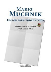 mario muchnik - editor para toda la vida - conversaciones con juan cruz ruiz - Mario Muchnik / Juan Cruz Ruiz
