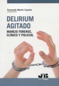 DELIRIUM AGITADO - MANEJO FORENSE, CLINICO Y POLICIAL