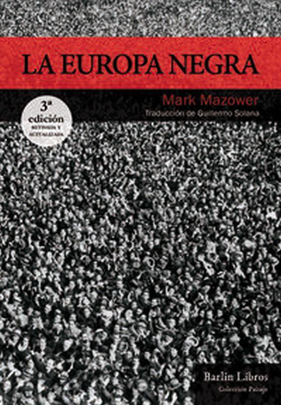 (3 ED) LA EUROPA NEGRA - DESDE LA GRAN GUERRA HASTA LA CAIDA DEL COMUNISMO