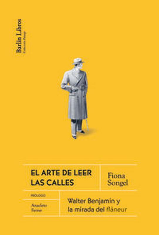 EL ARTE DE LEER LAS CALLES - WALTER BENJAMIN Y LA MIRADA DEL FLANEUR