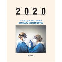 GARA ANUARIO URTEKARIA 2020 - EL AÑO QUE NOS CAMBIO = ERALDATU GINTUEN URTEA