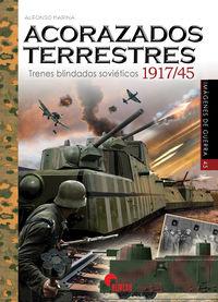 ACORAZADOS TERRESTRES - TRENES BLINDADOS SOVIETICOS 1917 / 1945