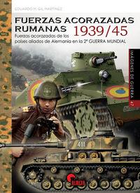 FUERZAS ACORAZADAS RUMANAS 1939 / 45 - FUERZAS ACORAZADAS DE LOS PAISES ALIADOS DE ALEMANIA EN LA SEGUNDA GUERRA MUNDIAL