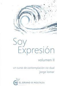 SOY EXPRESION - UN CURSO DE CONTEMPLACION NO-DUAL II