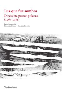 LUZ QUE FUE SOMBRA - DIECISIETE POETAS POLACAS (1963-1981)