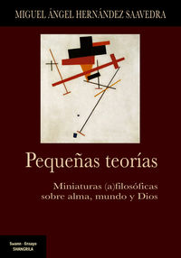 PEQUEÑAS TEORIAS - MINIATURAS (AS) FILOSOFICAS SOBRE ALMA, MUNDO Y DIOS