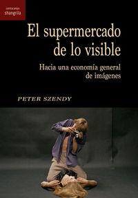 EL SUPERMERCADO DE LO VISIBLE - HACIA UNA ECONOMIA GENERAL DE IMAGENES