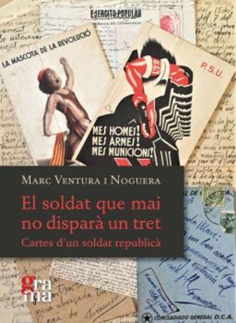 EL SOLDAT QUE MAI NO DISPARA UN TRET - CARTES D'UN SOLDAT REPUBLICA