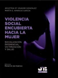 VIOLENCIA SOCIAL ENCUBIERTA HACIA LA MUJER - SOCIALIZACION DIFERENCIAL, VICTIMIZACION Y SALUD