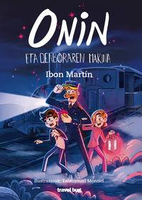 onin eta denboraren makina - Ibon Martin / Emmanuel Montiel (il. )