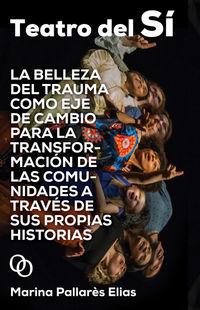 TEATRO DEL SI - LA BELLEZA DEL TRAUMA COMO EJE DE CAMBIO PARA LA TRANSFORMACION DE LAS COMUNIDADES A TRAVES DE SUS PROPIAS HISTORIAS