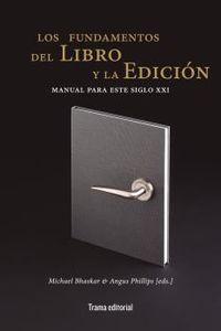 LOS FUNDAMENTOS DEL LIBRO Y LA EDICION - MANUAL PARA ESTE SIGLO XXI