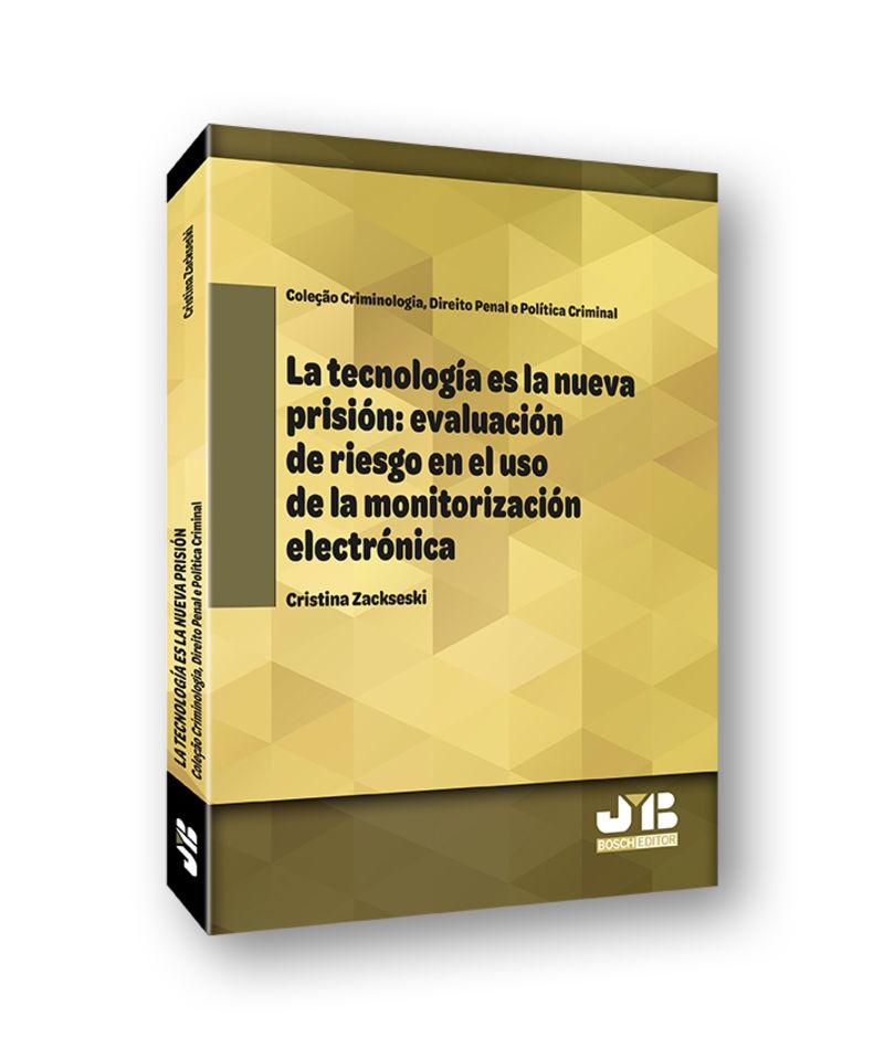 LA TECNOLOGIA ES LA NUEVA PRISION - EVALUACION DE RIESGO EN EL USO DE LA MONITORIZACION ELECTRONICA