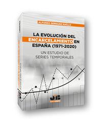 LA EVOLUCION DEL ENCARCELAMIENTO EN ESPAÑA (1971-2020) - UN ESTUDIO DE SERIES TEMPORALES