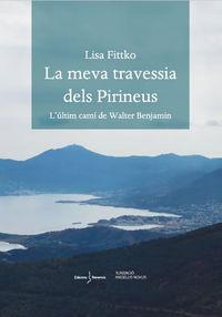LA MEVA TRAVESSIA DELS PIRINEUS - L'ULTIM CAMI DE WALTER BENJAMIN
