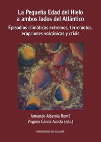 LA PEQUEÑA EDAD DEL HIELO A AMBOS LADOS DEL ATLANTICO - EPISODIOS CLIMATICOS EXTREMOS, TERREMOTOS, ERUPCIONES VOLCANICAS Y CRISIS