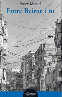 Entre Beirut I Tu - Roser Miquel Verdu