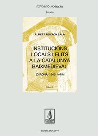 INSTITUCIONS LOCALS I ELITS A LA CATALUNYA BAIXMEDIEVAL OBRA COMPELTA (GIRONA 1345-1445)