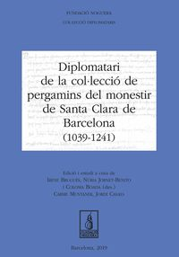 DIPLOMATARI DE LA COLULECCIO DE PERGAMINS DEL MONESTIR DE SANTA CLARA DE BARCELONA (1039-1241)
