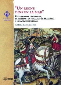 Regne Dins En La Mar, Un - Estudis Sobre L'economia, La Societat I La Fiscalitat De Mallorca A La Baixa Edat Mitjana - Antoni Riera Melis
