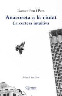 Anacoreta A La Ciutat - La Certesa Intuitiva - Ramon Prat Pons
