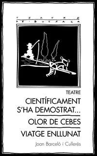 TEATRE - CIENTIFICAMENT S'HA DEMOSTRAT... / OLOR DE CEBES / VIATGE ENLLUNAT