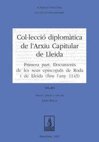 COLULECCIO DIPLOMATICA DE L'ARXIU CAPITULAR DE LLEIDA I - PRIMERA PART: DOCUMENTS DE LES SEUS EPISCOPALS DE RODA I DE LLEIDA (FINS L'ANY 1143)