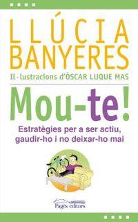 MOU-TE! - ESTRATEGIES PER A SER ACTIU, GAUDIR-HO I NO DEIXAR-HO MAI