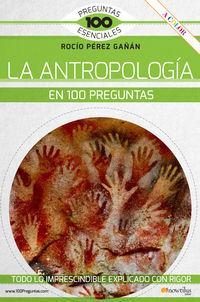 ANTROPOLOGIA EN 100 PREGUNTAS, LA