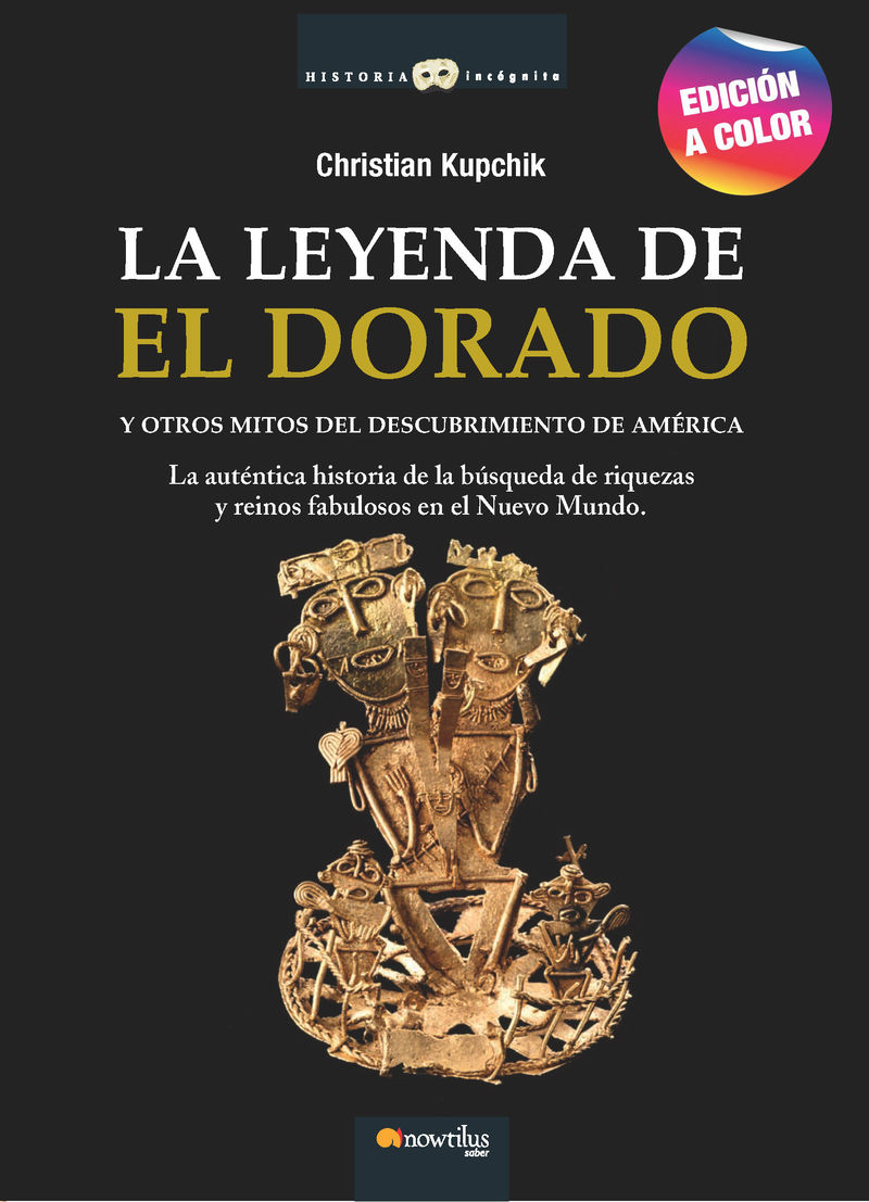LA LEYENDA DE EL DORADO - Y OTROS MITOS DEL DESCUBRIMIENTO DE AMERICA