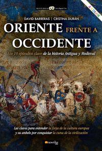 ORIENTE FRENTE A OCCIDENTE - LOS 10 EPISODIOS CLAVE DE LA HISTORIA ANTGUA Y MEDIEVAL