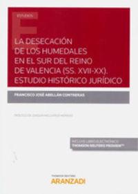 DESECACION DE LOS HUMEDALES EN EL SUR DEL REINO DE VALENCIA, LA (SS. XVII-XX) - ESTUDIO HISTORICO JURIDICO (DUO)