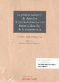 LA GESTION COLECTIVA DE DERECHOS DE PROPIEDAD INTELECTUAL FRENTE AL DERECHO DE LA COMPETENCIA (DUO)